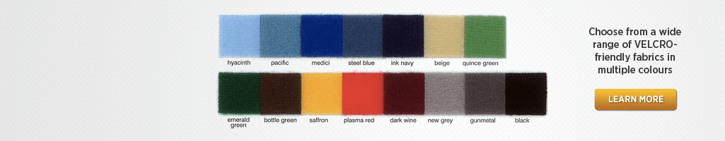 RANGE OF FABRIC COLOURS - Chose from our range of Loop Nylon VELCRO friendly fabric finishes.
